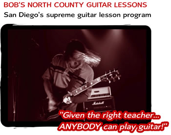 Bob's North County Guitar Lessons - San Diego's supreme guitar lesson program.